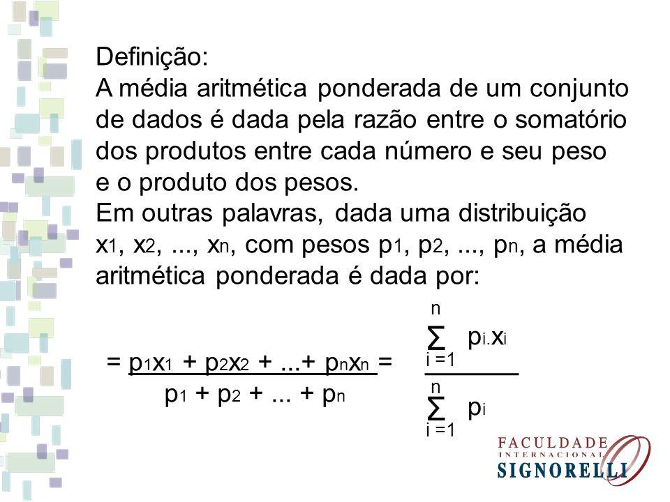 Definição: A média aritmética ponderada de um conjunto de dados é dada pela razão entre o somatório dos produtos entre cada número e seu peso e o prod