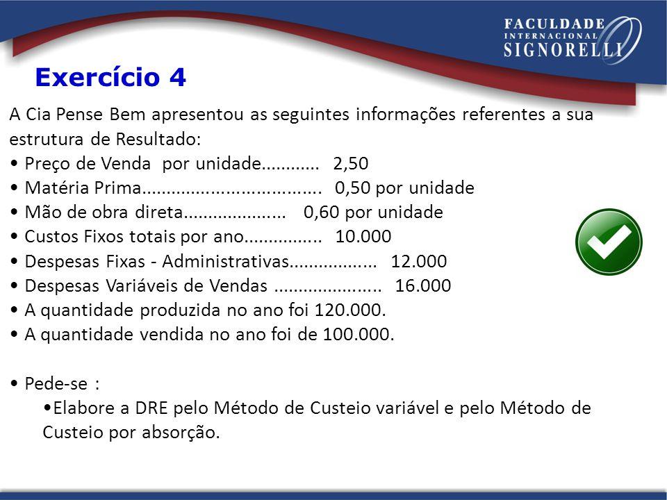 A Cia Pense Bem apresentou as seguintes informações referentes a sua estrutura de Resultado: Preço de Venda por unidade............ 2,50 Matéria Prima