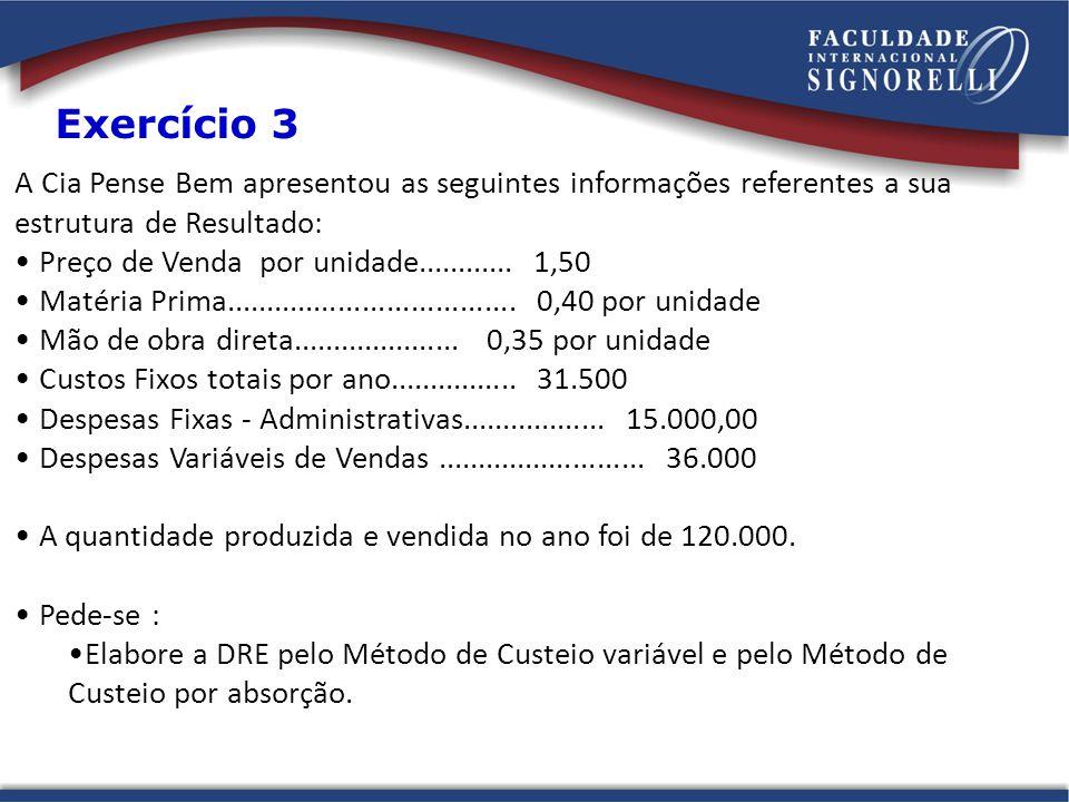 A Cia Pense Bem apresentou as seguintes informações referentes a sua estrutura de Resultado: Preço de Venda por unidade............ 1,50 Matéria Prima