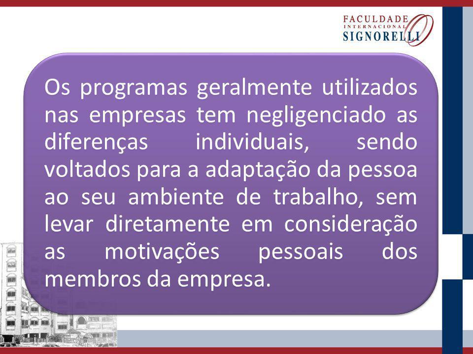 Os programas geralmente utilizados nas empresas tem negligenciado as diferenças individuais, sendo voltados para a adaptação da pessoa ao seu ambiente