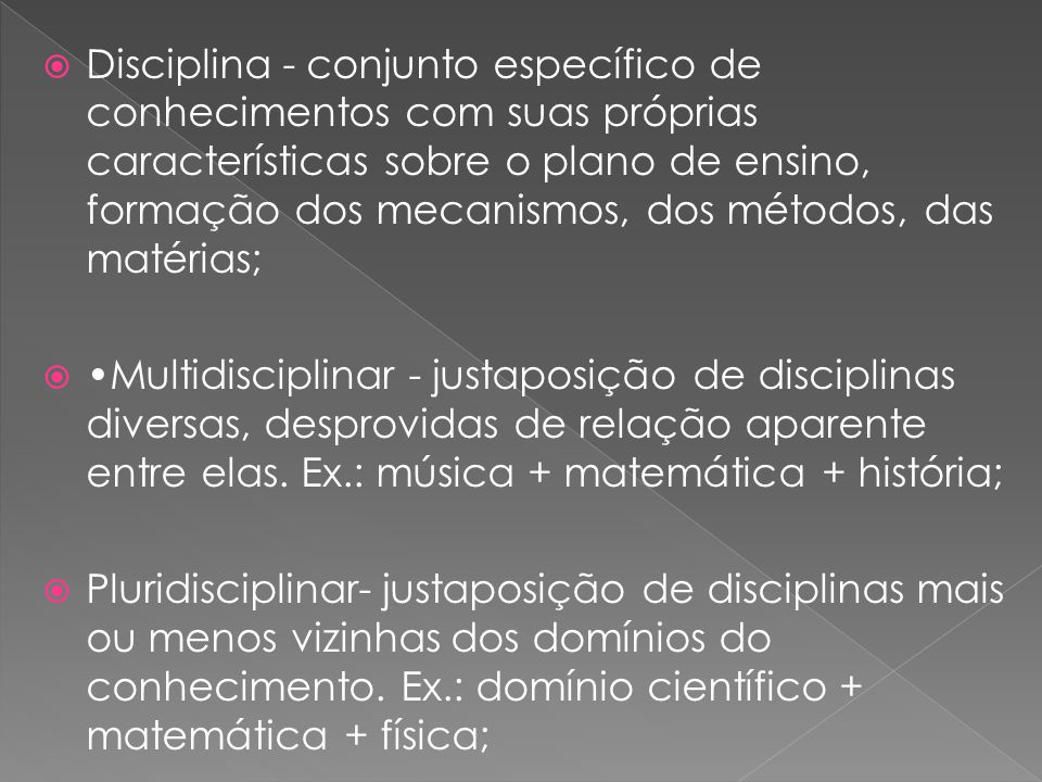 Disciplina - conjunto específico de conhecimentos com suas próprias características sobre o plano de ensino, formação dos mecanismos, dos métodos, das