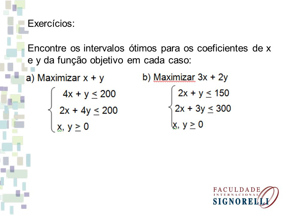 Exercícios: Encontre os intervalos ótimos para os coeficientes de x e y da função objetivo em cada caso: