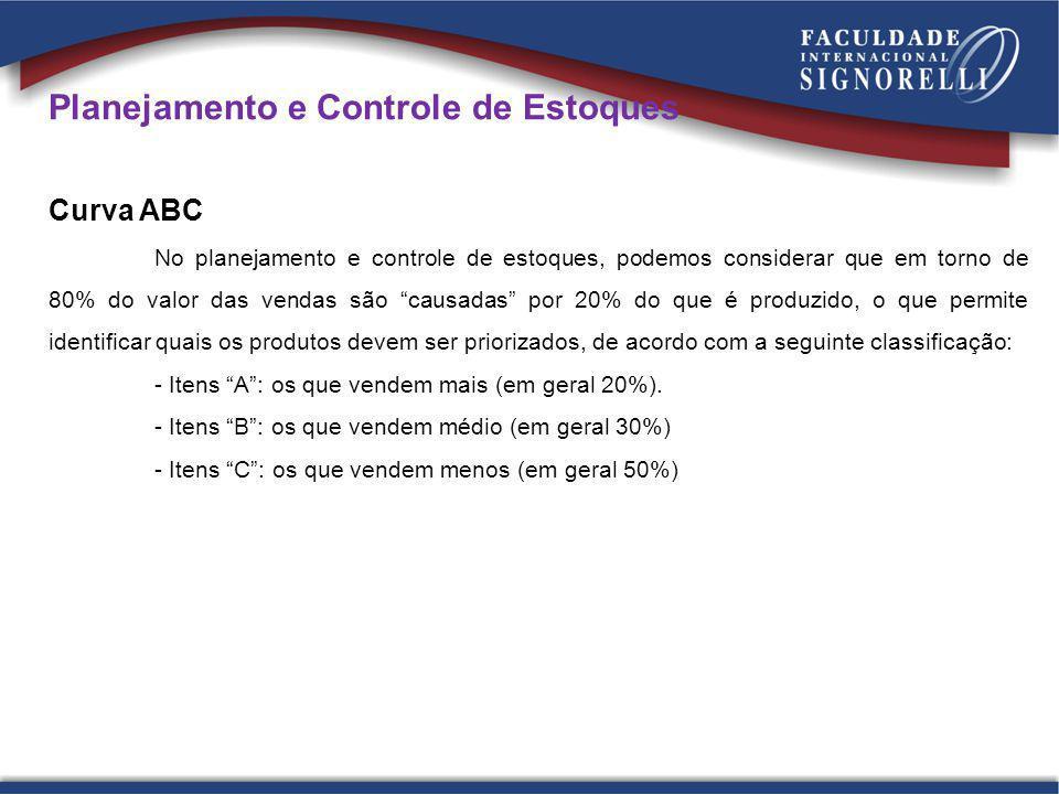 Planejamento e Controle de Estoques Curva ABC No planejamento e controle de estoques, podemos considerar que em torno de 80% do valor das vendas são c