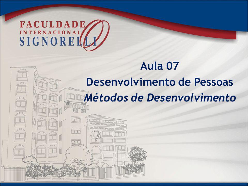 Aula 07 Desenvolvimento de Pessoas Métodos de Desenvolvimento