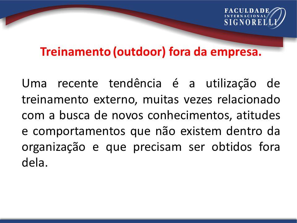 Treinamento (outdoor) fora da empresa. Uma recente tendência é a utilização de treinamento externo, muitas vezes relacionado com a busca de novos conh