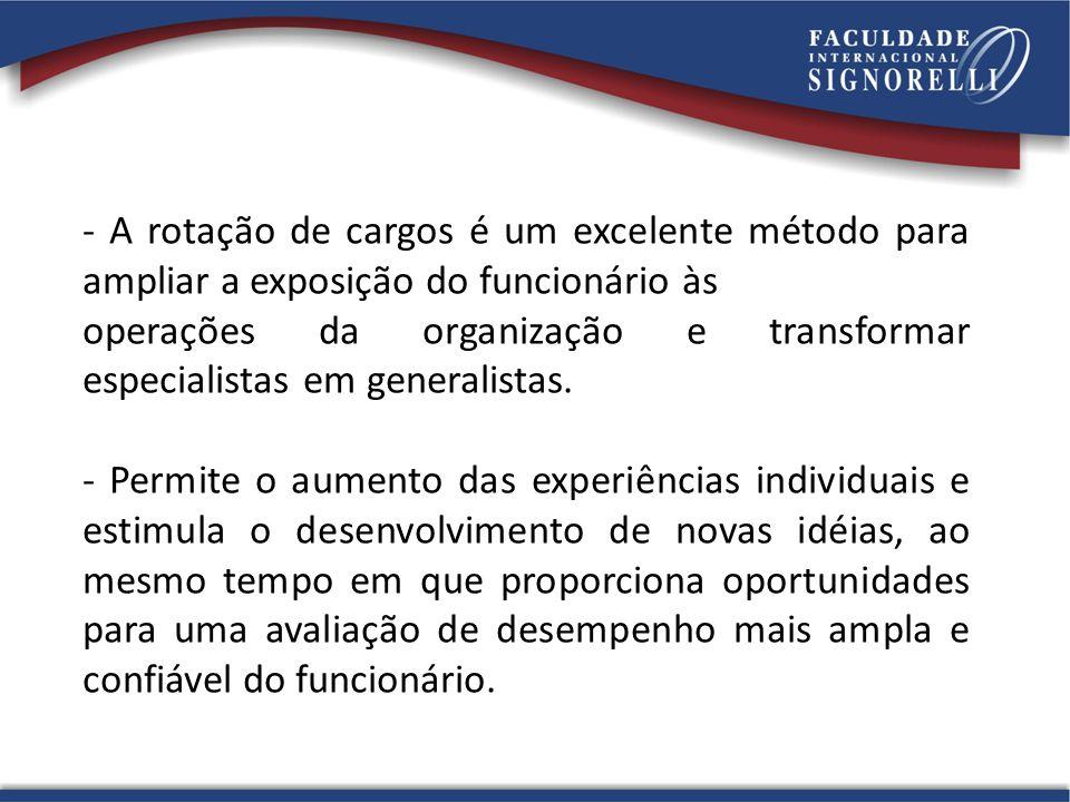 - A rotação de cargos é um excelente método para ampliar a exposição do funcionário às operações da organização e transformar especialistas em general