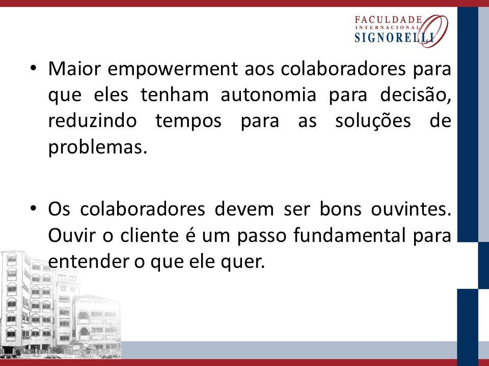 Maior empowerment aos colaboradores para que eles tenham autonomia para decisão, reduzindo tempos para as soluções de problemas. Os colaboradores deve