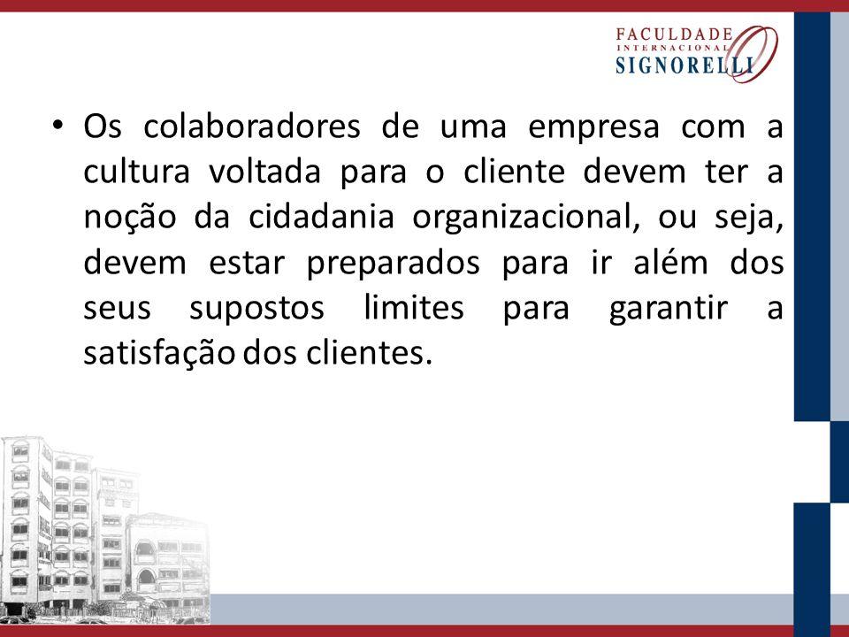 Os colaboradores de uma empresa com a cultura voltada para o cliente devem ter a noção da cidadania organizacional, ou seja, devem estar preparados pa