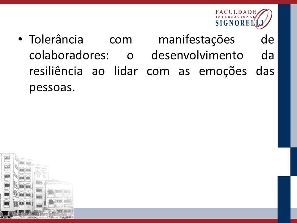Tolerância com manifestações de colaboradores: o desenvolvimento da resiliência ao lidar com as emoções das pessoas.