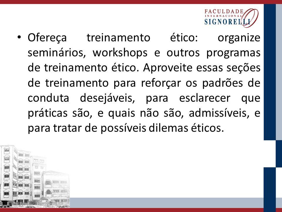 Ofereça treinamento ético: organize seminários, workshops e outros programas de treinamento ético. Aproveite essas seções de treinamento para reforçar