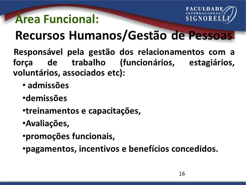 16 Área Funcional: Recursos Humanos/Gestão de Pessoas Responsável pela gestão dos relacionamentos com a força de trabalho (funcionários, estagiários,