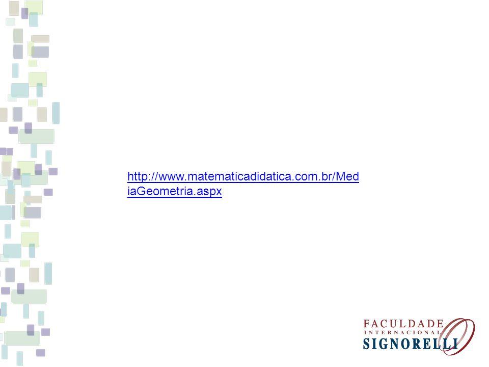 http://www.matematicadidatica.com.br/Med iaGeometria.aspx