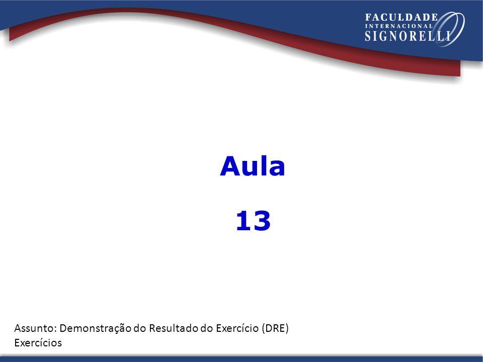 Aula 13 Assunto: Demonstração do Resultado do Exercício (DRE) Exercícios