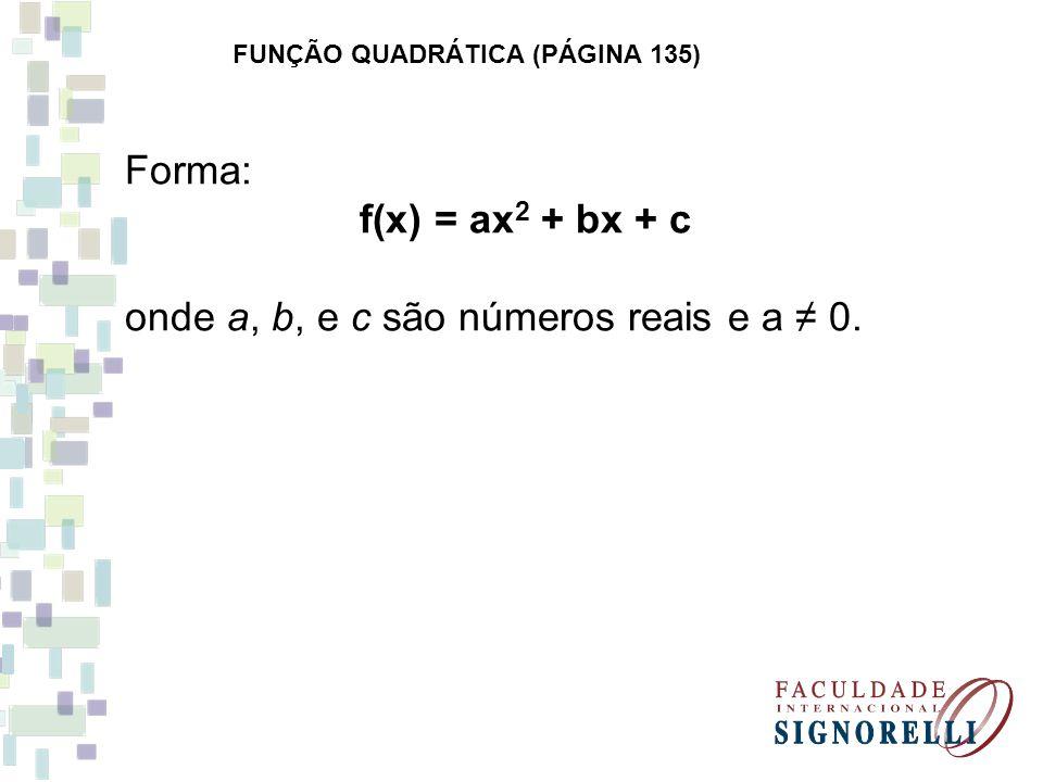 FUNÇÃO QUADRÁTICA (PÁGINA 135) Forma: f(x) = ax 2 + bx + c onde a, b, e c são números reais e a 0.