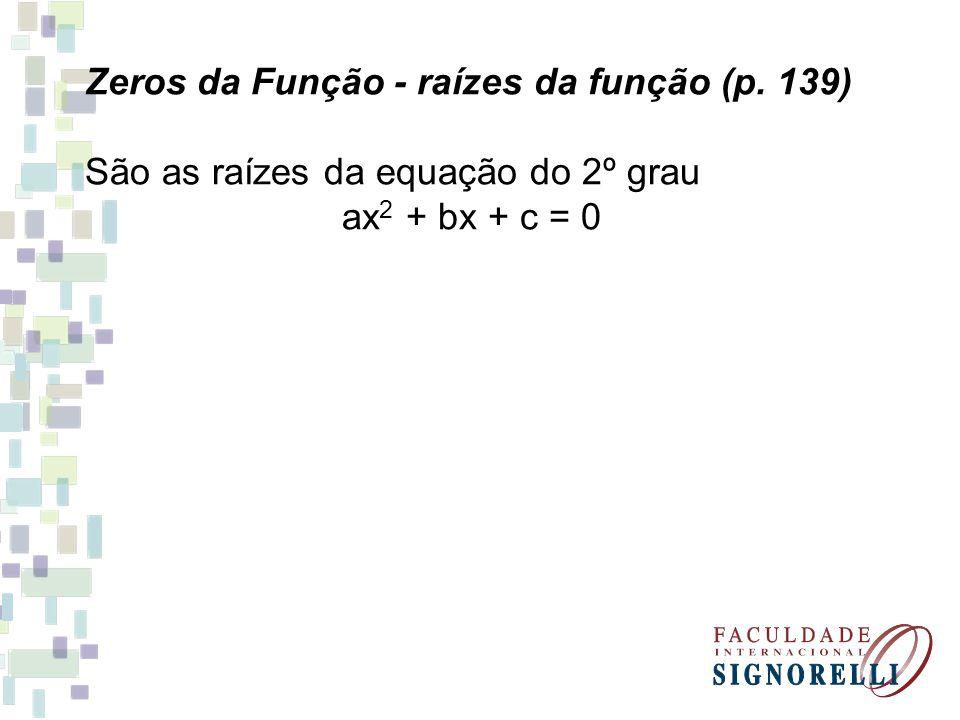 Zeros da Função - raízes da função (p. 139) São as raízes da equação do 2º grau ax 2 + bx + c = 0