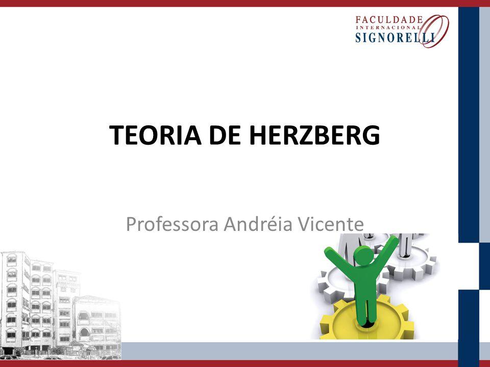 TEORIA DE HERZBERG Professora Andréia Vicente