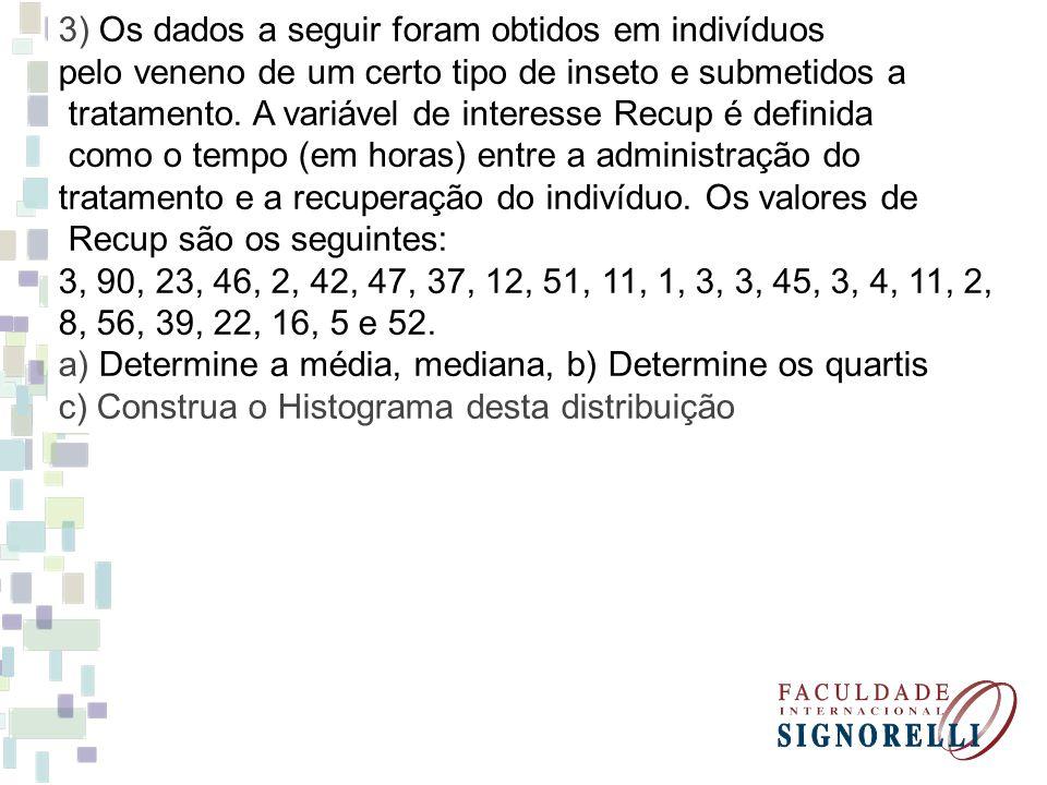 4) Calcule a média geométrica dos seguintes conjuntos de dados: a) 5 e 25 b) 2; 3 e 9 c) 2, 2, 2, 3, 4, 4, 5, 6, 7, 7