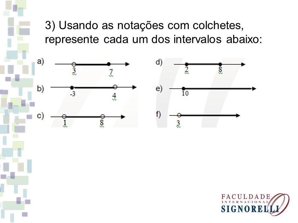 3) Usando as notações com colchetes, represente cada um dos intervalos abaixo: