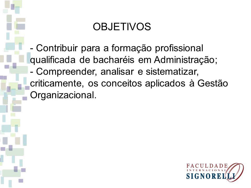 OBJETIVOS - Contribuir para a formação profissional qualificada de bacharéis em Administração; - Compreender, analisar e sistematizar, criticamente, o