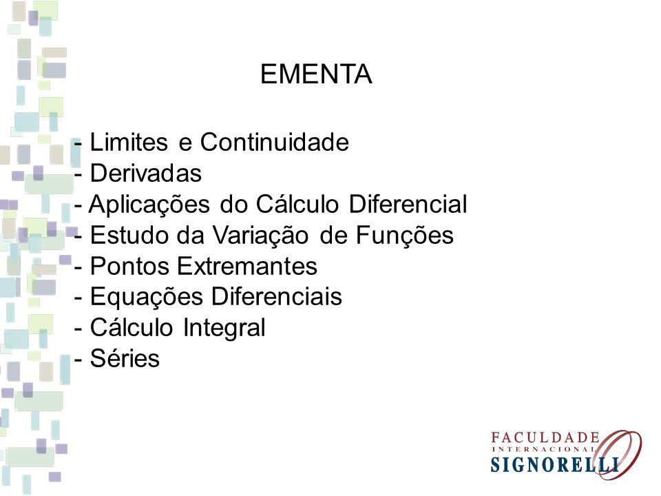 EMENTA - Limites e Continuidade - Derivadas - Aplicações do Cálculo Diferencial - Estudo da Variação de Funções - Pontos Extremantes - Equações Difere
