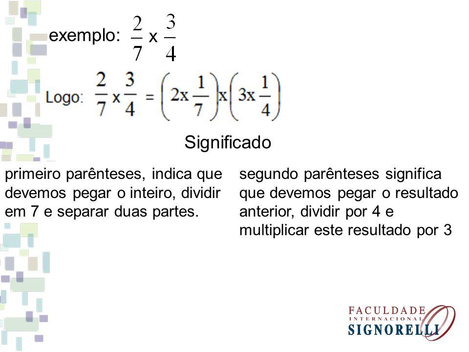 exemplo: x Significado primeiro parênteses, indica que devemos pegar o inteiro, dividir em 7 e separar duas partes. segundo parênteses significa que d