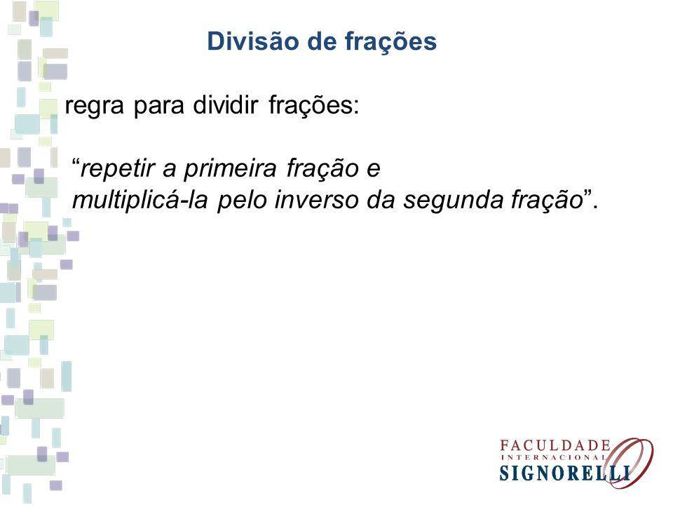 Divisão de frações regra para dividir frações: repetir a primeira fração e multiplicá-la pelo inverso da segunda fração.