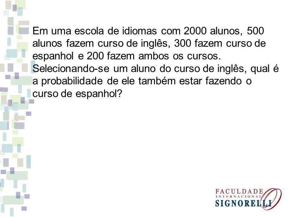 Em uma escola de idiomas com 2000 alunos, 500 alunos fazem curso de inglês, 300 fazem curso de espanhol e 200 fazem ambos os cursos.