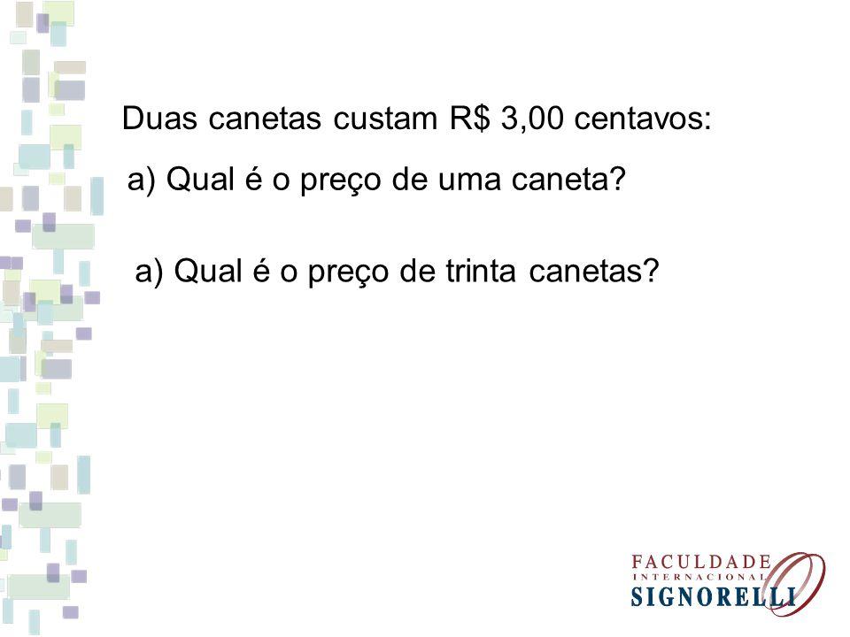 Duas canetas custam R$ 3,00 centavos: a) Qual é o preço de uma caneta? a) Qual é o preço de trinta canetas?