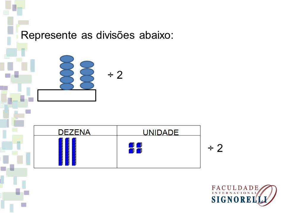 ÷ 2 Represente as divisões abaixo: ÷ 2