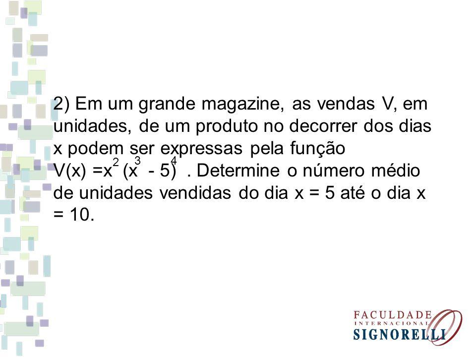 2) Em um grande magazine, as vendas V, em unidades, de um produto no decorrer dos dias x podem ser expressas pela função V(x) =x (x - 5). Determine o