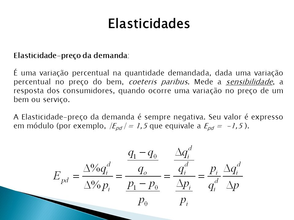 Elasticidade-preço da demanda: É uma variação percentual na quantidade demandada, dada uma variação percentual no preço do bem, coeteris paribus. Mede