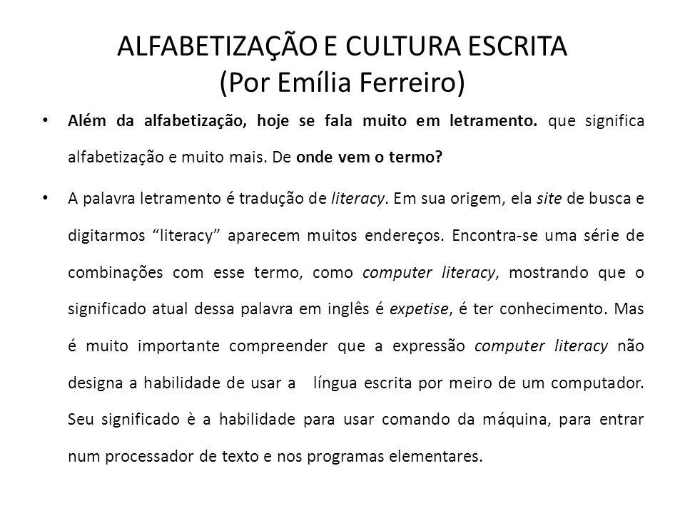 ALFABETIZAÇÃO E CULTURA ESCRITA (Por Emília Ferreiro) Além da alfabetização, hoje se fala muito em letramento. que significa alfabetização e muito mai