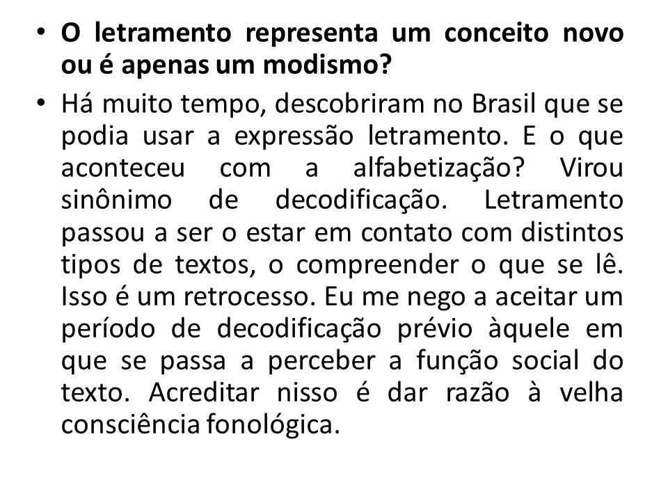 O letramento representa um conceito novo ou é apenas um modismo? Há muito tempo, descobriram no Brasil que se podia usar a expressão letramento. E o q