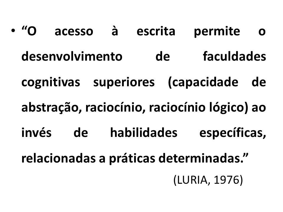 O acesso à escrita permite o desenvolvimento de faculdades cognitivas superiores (capacidade de abstração, raciocínio, raciocínio lógico) ao invés de