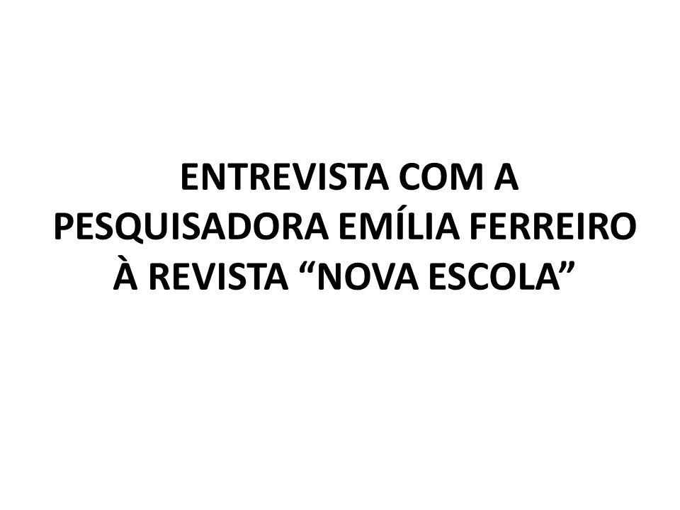 ENTREVISTA COM A PESQUISADORA EMÍLIA FERREIRO À REVISTA NOVA ESCOLA