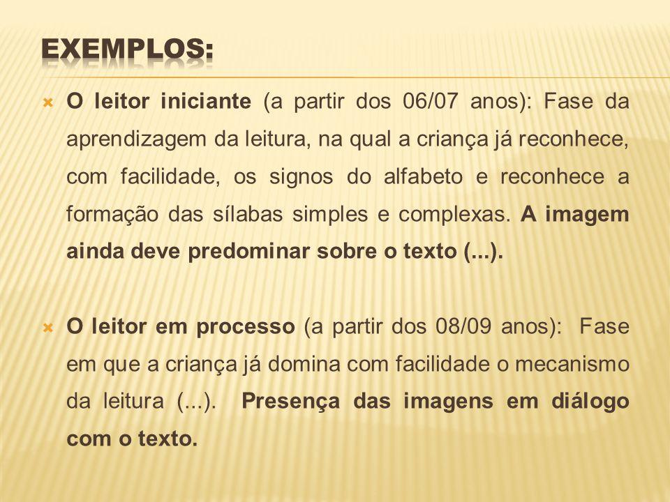O leitor iniciante (a partir dos 06/07 anos): Fase da aprendizagem da leitura, na qual a criança já reconhece, com facilidade, os signos do alfabeto e