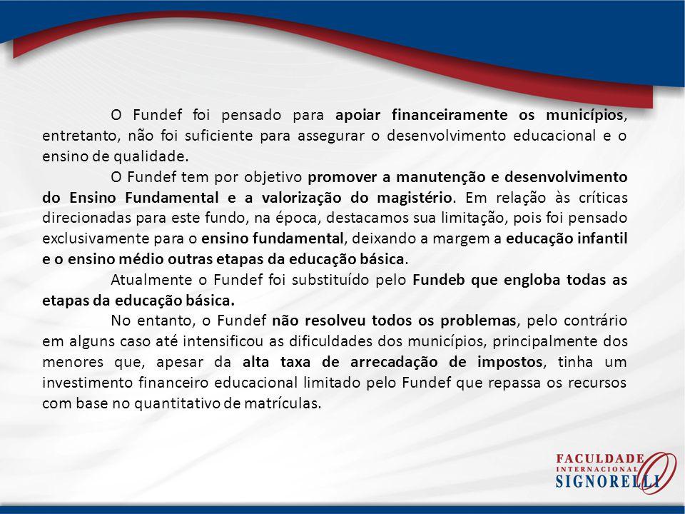 O Fundef foi pensado para apoiar financeiramente os municípios, entretanto, não foi suficiente para assegurar o desenvolvimento educacional e o ensino