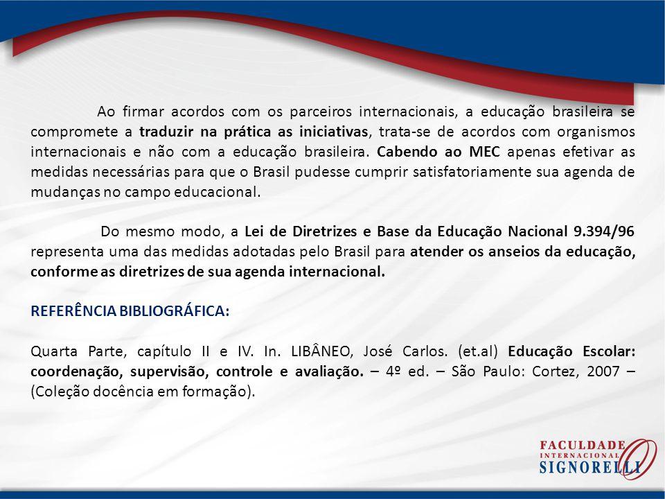 Ao firmar acordos com os parceiros internacionais, a educação brasileira se compromete a traduzir na prática as iniciativas, trata-se de acordos com o