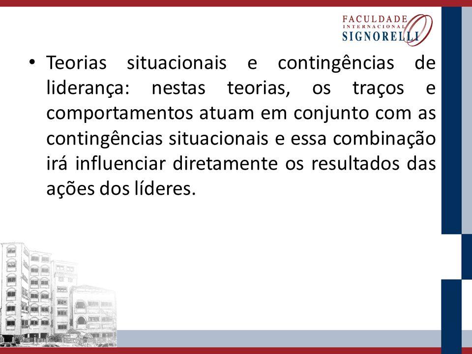 Teorias situacionais e contingências de liderança: nestas teorias, os traços e comportamentos atuam em conjunto com as contingências situacionais e es