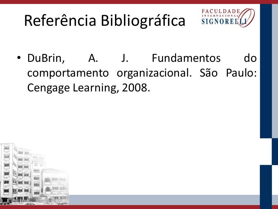 Referência Bibliográfica DuBrin, A. J. Fundamentos do comportamento organizacional. São Paulo: Cengage Learning, 2008.