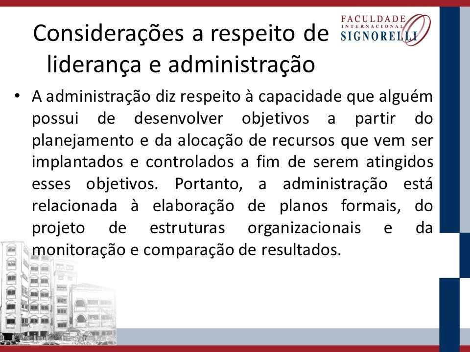 Considerações a respeito de liderança e administração A administração diz respeito à capacidade que alguém possui de desenvolver objetivos a partir do