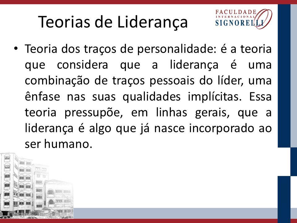 Teorias de Liderança Teoria dos traços de personalidade: é a teoria que considera que a liderança é uma combinação de traços pessoais do líder, uma ên