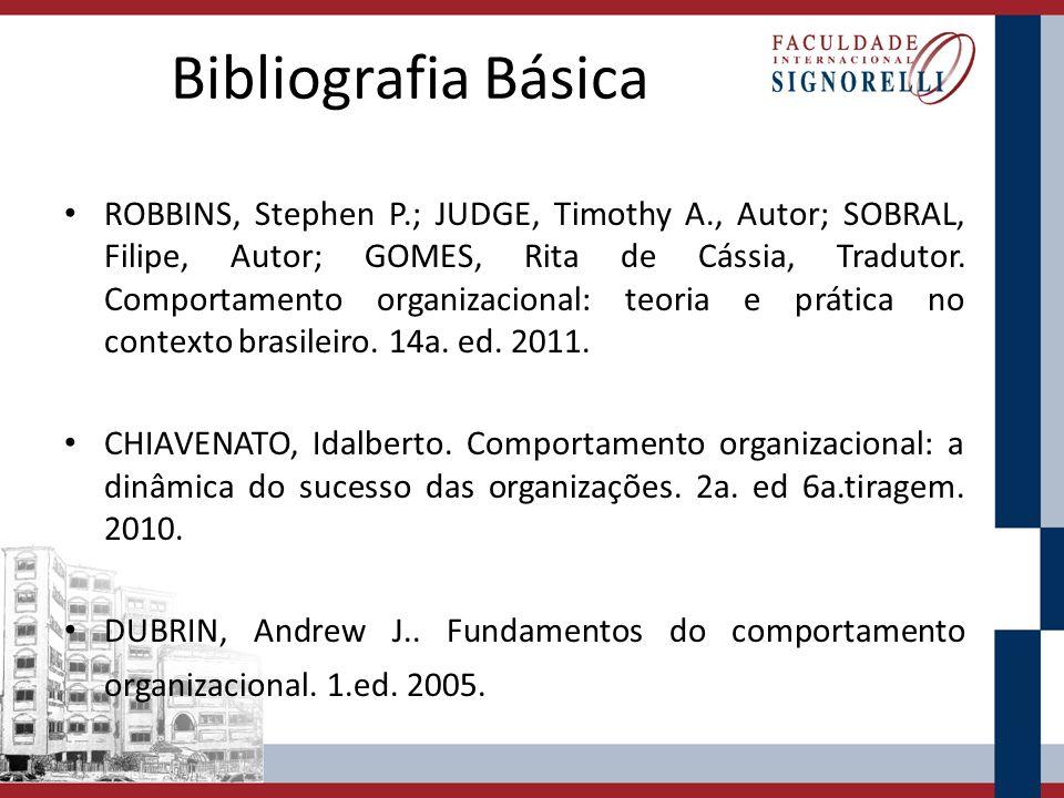 Bibliografia Básica ROBBINS, Stephen P.; JUDGE, Timothy A., Autor; SOBRAL, Filipe, Autor; GOMES, Rita de Cássia, Tradutor. Comportamento organizaciona