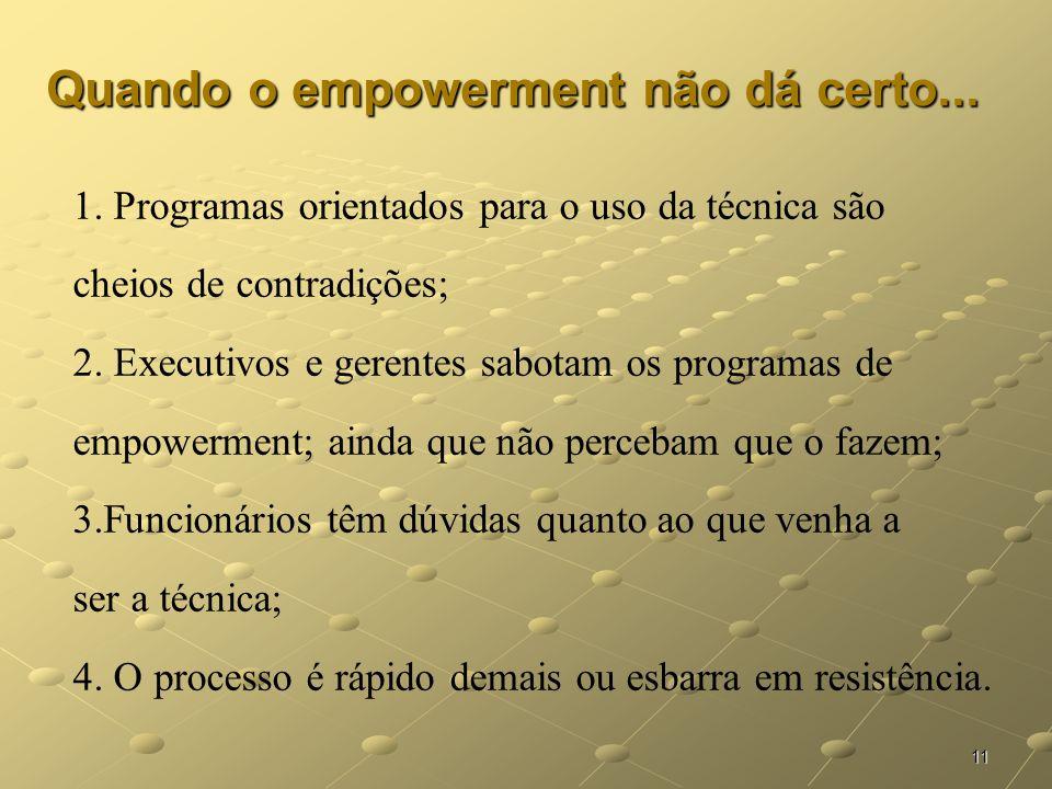11 Quando o empowerment não dá certo... 1. Programas orientados para o uso da técnica são cheios de contradições; 2. Executivos e gerentes sabotam os