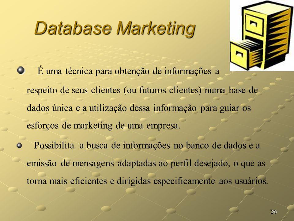 20 Database Marketing É uma técnica para obtenção de informações a respeito de seus clientes (ou futuros clientes) numa base de dados única e a utiliz