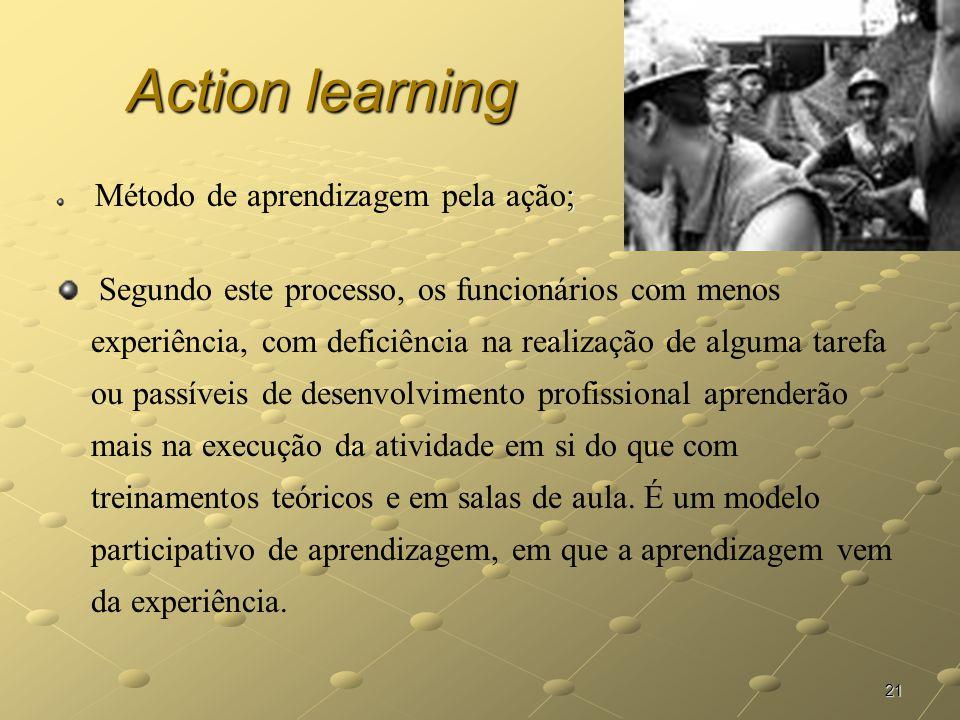 21 Action learning ; Método de aprendizagem pela ação; Segundo este processo, os funcionários com menos experiência, com deficiência na realização de