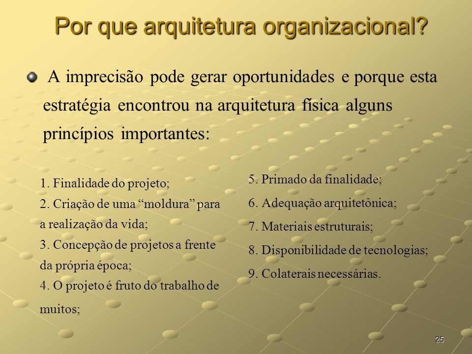 25 Por que arquitetura organizacional? A imprecisão pode gerar oportunidades e porque esta estratégia encontrou na arquitetura física alguns princípio