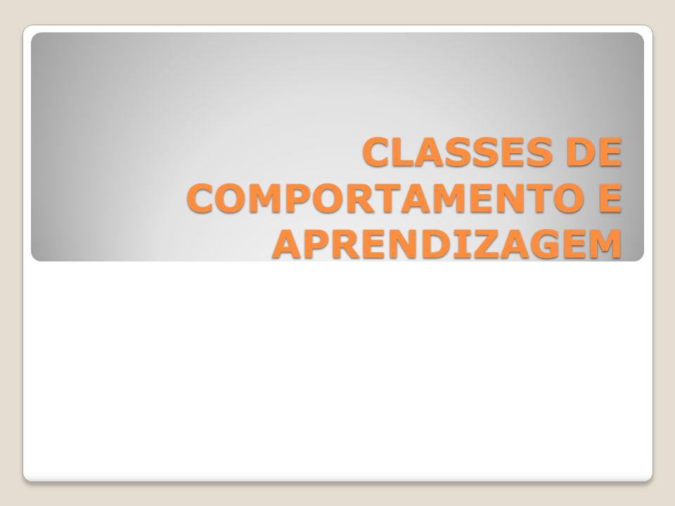 CLASSES DE COMPORTAMENTO E APRENDIZAGEM