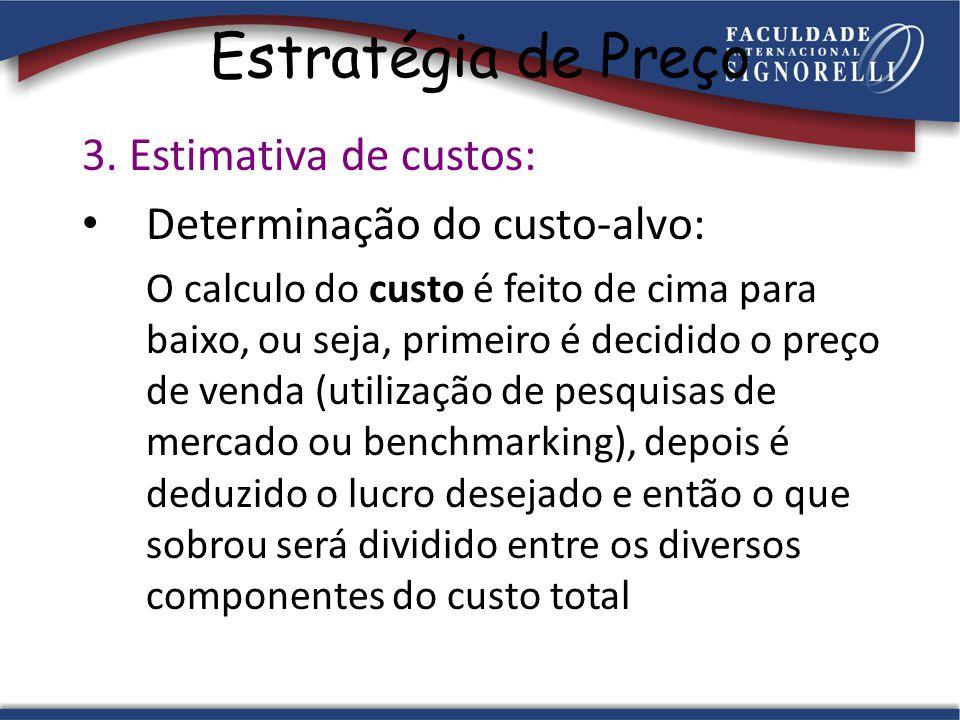 Estratégia de Preço 3. Estimativa de custos: Determinação do custo-alvo: O calculo do custo é feito de cima para baixo, ou seja, primeiro é decidido o