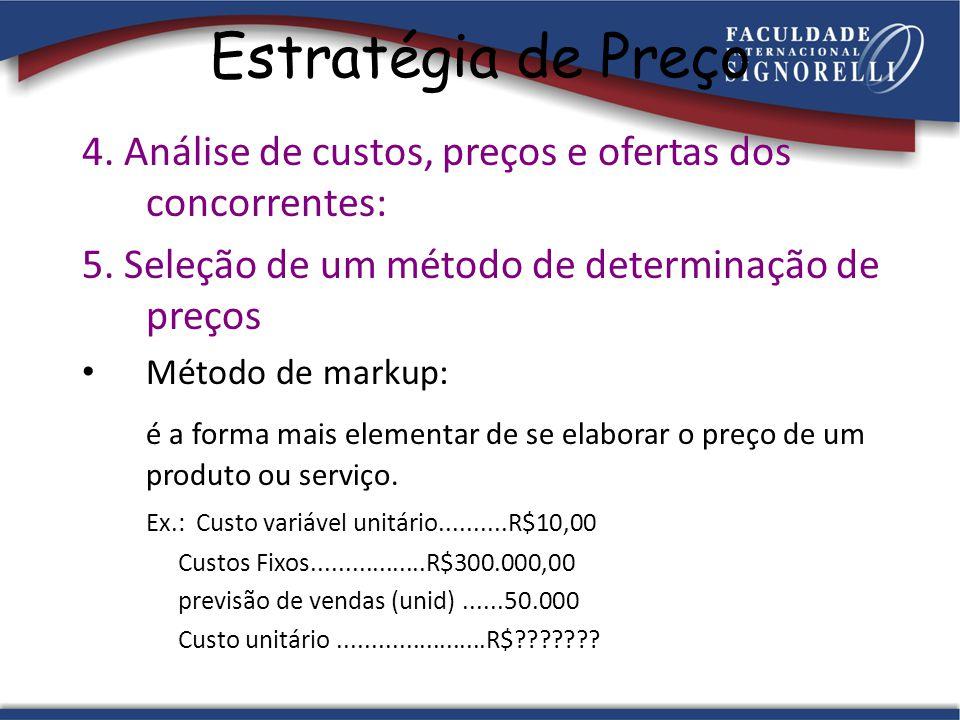 Estratégia de Preço 4. Análise de custos, preços e ofertas dos concorrentes: 5. Seleção de um método de determinação de preços Método de markup: é a f